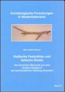 """Keltische Festmähler und italische Rinder. Die tierischen Überreste aus dem """"Großen Heiligtum"""" der latènezeitlichen Siedlung Roseldorf - Band 13"""