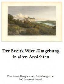 Ausstellung 27.04.-09.06.2017: Der Bezirk Wien-Umgebung in alten Ansichten