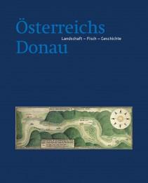 Österreichs Donau, Landschaft - Fisch - Geschichte (Gesamtausgabe)