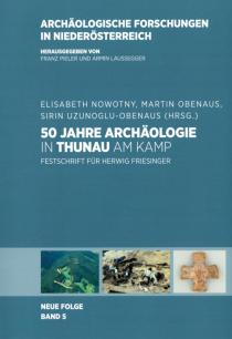 50 Jahre Archäologie in Thunau am Kamp. Festschrift für Herwig Friesinger