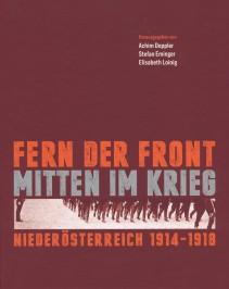 Fern der Front - mitten im Krieg. Niederösterreich 1914-1918