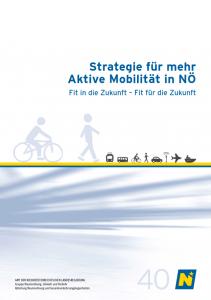 Strategie für mehr aktive Mobilität in NÖ - Fit in die Zukunft-Fit für die Zukunft, Schriftenreihe Heft 40