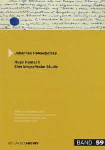 Johannes Holeschofsky: Hugo Hantsch. Eine biographische Studie
