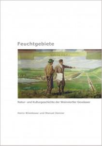 Feuchtgebiete: Natur- und Kulturgeschichte der Weinviertler Gewässer