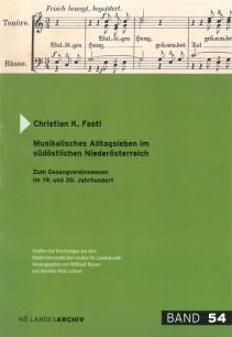 Christian K. Fastl: Musikalisches Alltagsleben im südöstlichen Niederösterreich. Zum Gesangsvereinswesen im 19. und 20. Jahrhundert